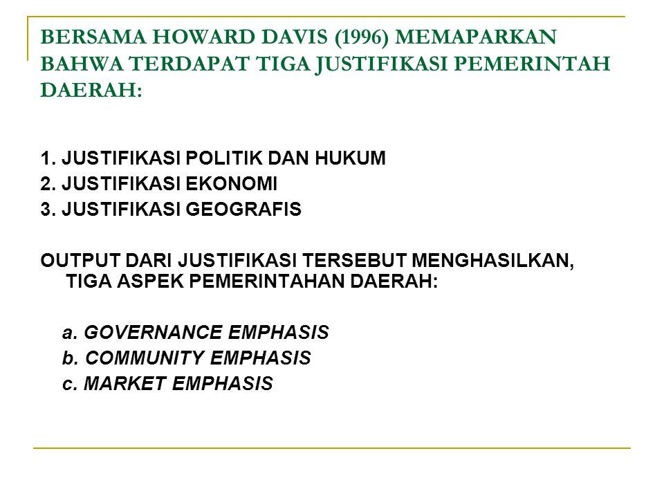 BERSAMA HOWARD DAVIS (1996) MEMAPARKAN BAHWA TERDAPAT TIGA JUSTIFIKASI PEMERINTAH DAERAH: