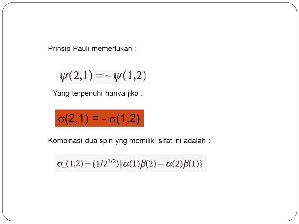 (2,1) = - (1,2) Prinsip Pauli memerlukan :