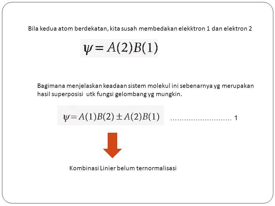 Bila kedua atom berdekatan, kita susah membedakan elekktron 1 dan elektron 2