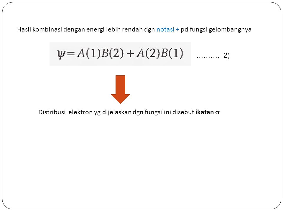 Hasil kombinasi dengan energi lebih rendah dgn notasi + pd fungsi gelombangnya
