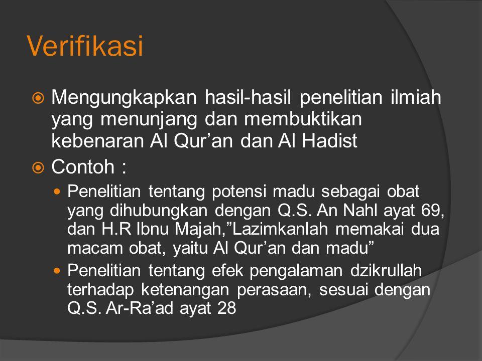 Verifikasi Mengungkapkan hasil-hasil penelitian ilmiah yang menunjang dan membuktikan kebenaran Al Qur'an dan Al Hadist.