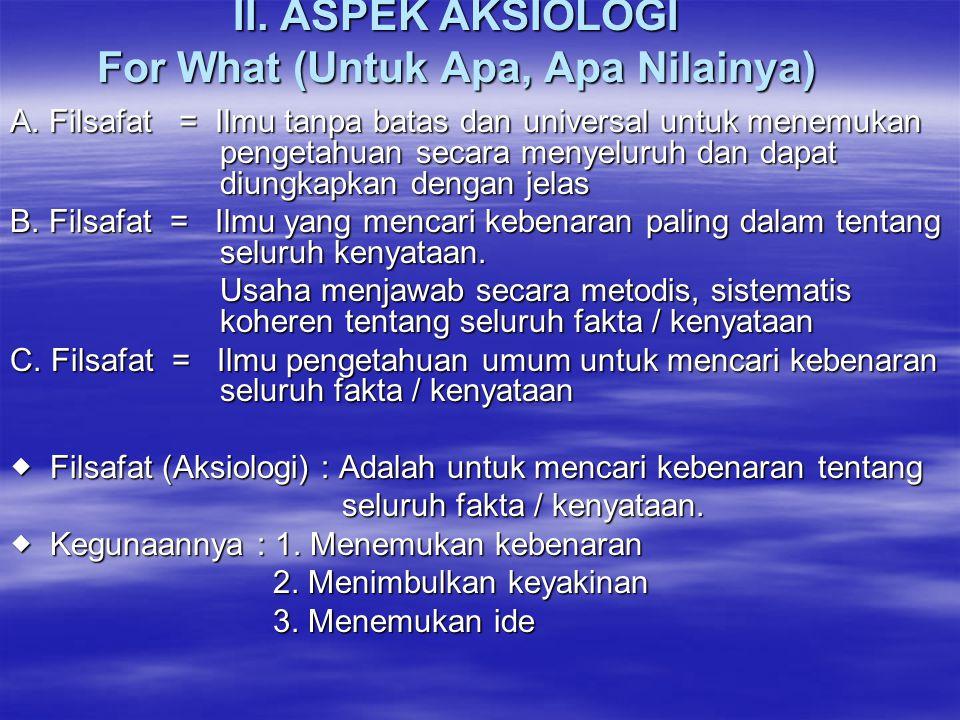 II. ASPEK AKSIOLOGI For What (Untuk Apa, Apa Nilainya)