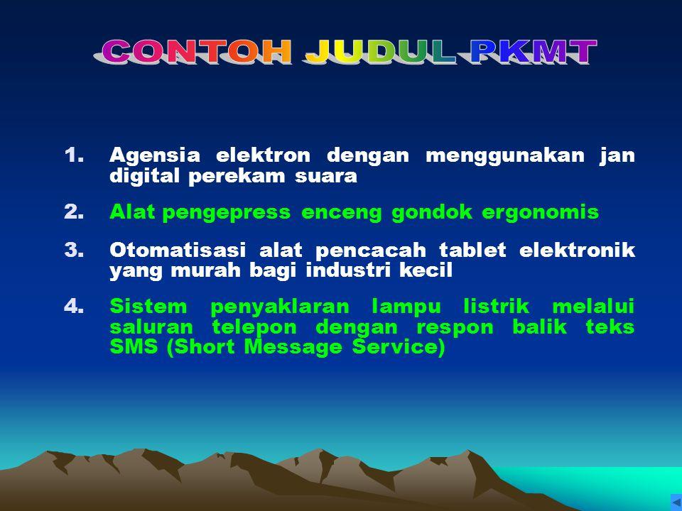 CONTOH JUDUL PKMT Agensia elektron dengan menggunakan jan digital perekam suara. Alat pengepress enceng gondok ergonomis.