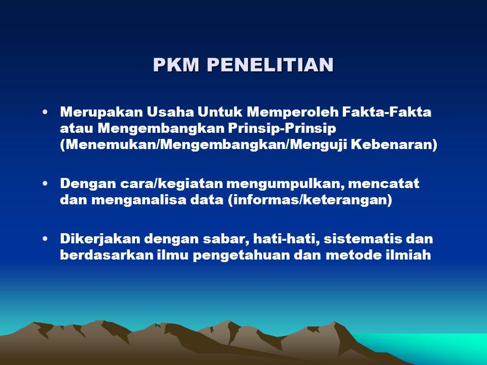 PKM PENELITIAN Merupakan Usaha Untuk Memperoleh Fakta-Fakta atau Mengembangkan Prinsip-Prinsip (Menemukan/Mengembangkan/Menguji Kebenaran)
