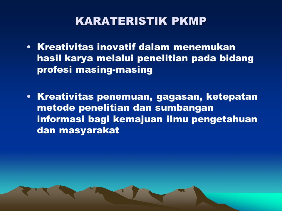 KARATERISTIK PKMP Kreativitas inovatif dalam menemukan hasil karya melalui penelitian pada bidang profesi masing-masing.