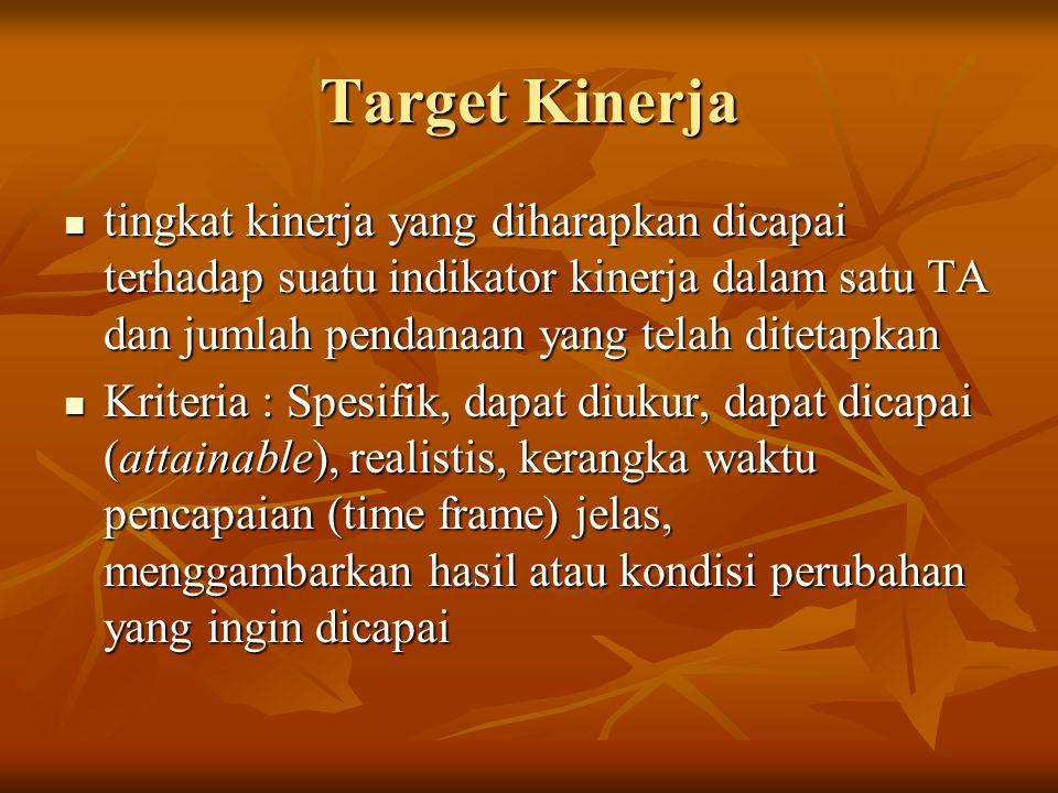 Target Kinerja tingkat kinerja yang diharapkan dicapai terhadap suatu indikator kinerja dalam satu TA dan jumlah pendanaan yang telah ditetapkan.