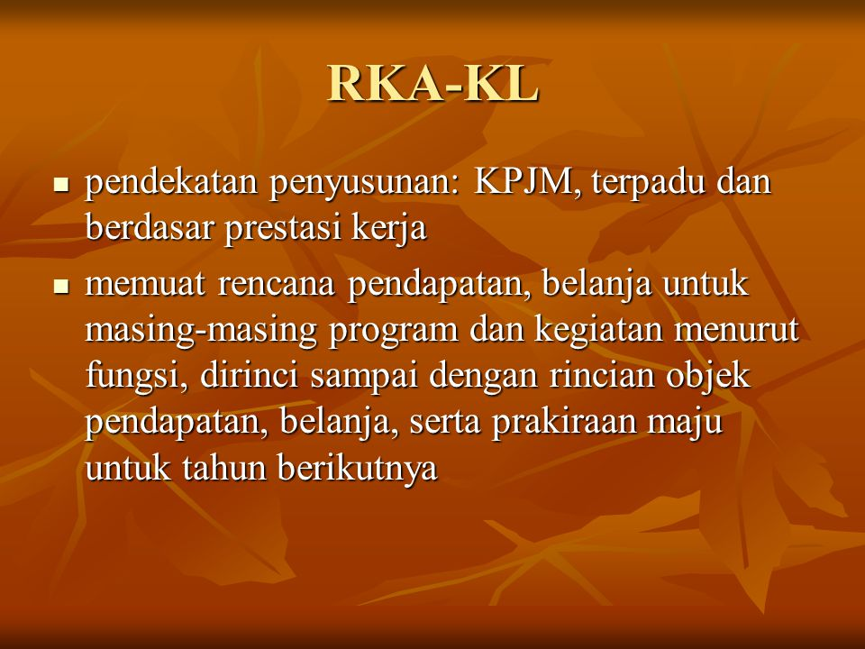 RKA-KL pendekatan penyusunan: KPJM, terpadu dan berdasar prestasi kerja.