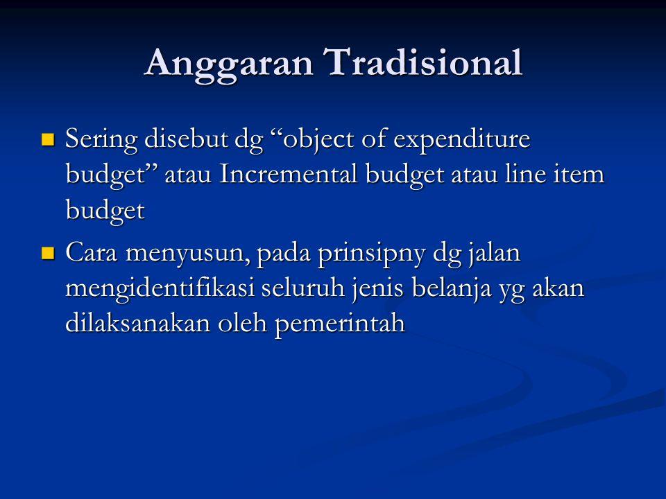 Anggaran Tradisional Sering disebut dg object of expenditure budget atau Incremental budget atau line item budget.