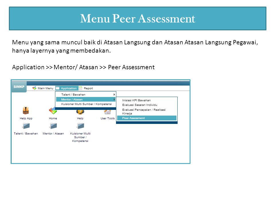 Menu Peer Assessment Menu yang sama muncul baik di Atasan Langsung dan Atasan Atasan Langsung Pegawai, hanya layernya yang membedakan.