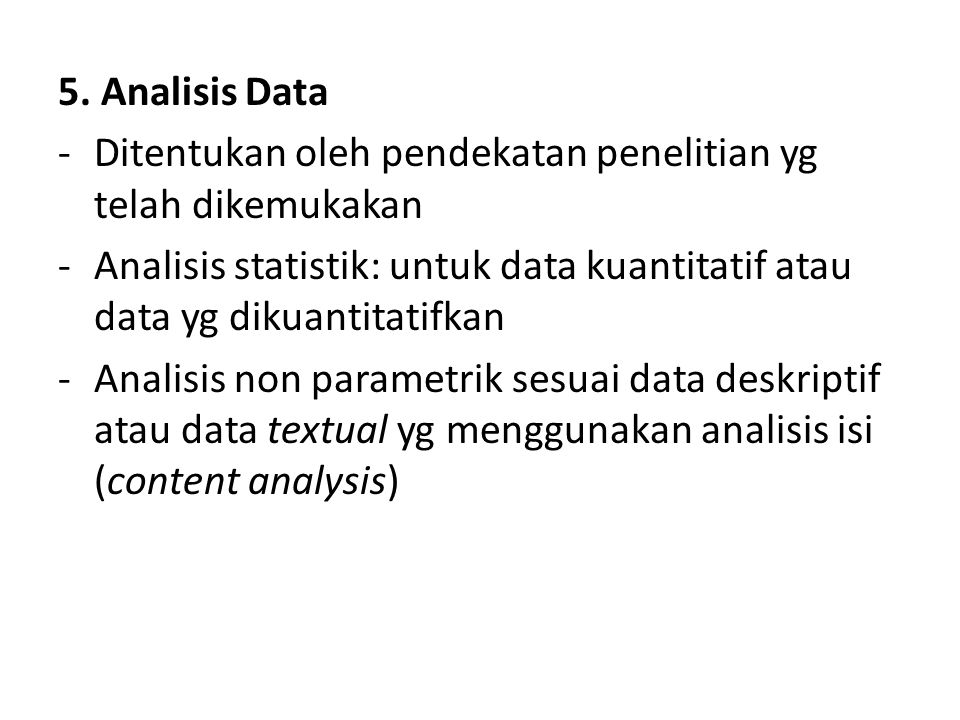 5. Analisis Data Ditentukan oleh pendekatan penelitian yg telah dikemukakan.
