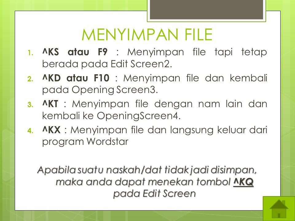 MENYIMPAN FILE ^KS atau F9 : Menyimpan file tapi tetap berada pada Edit Screen2. ^KD atau F10 : Menyimpan file dan kembali pada Opening Screen3.
