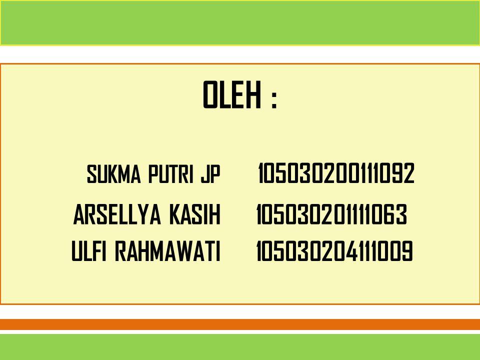 OLEH : ARSELLYA KASIH 105030201111063 ULFI RAHMAWATI 105030204111009