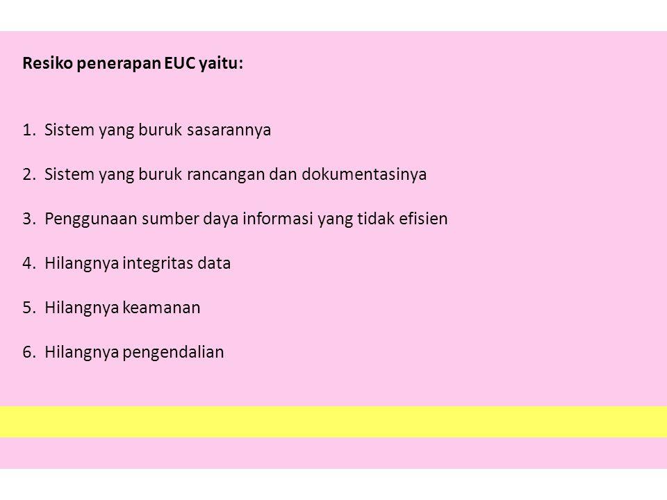 Resiko penerapan EUC yaitu: