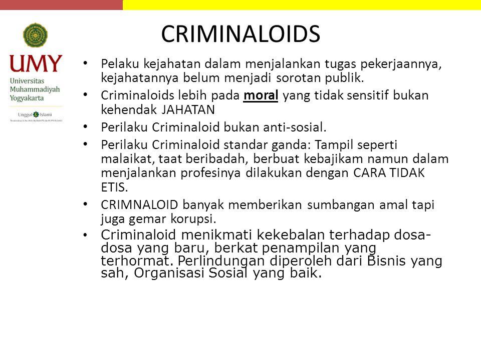 CRIMINALOIDS Pelaku kejahatan dalam menjalankan tugas pekerjaannya, kejahatannya belum menjadi sorotan publik.