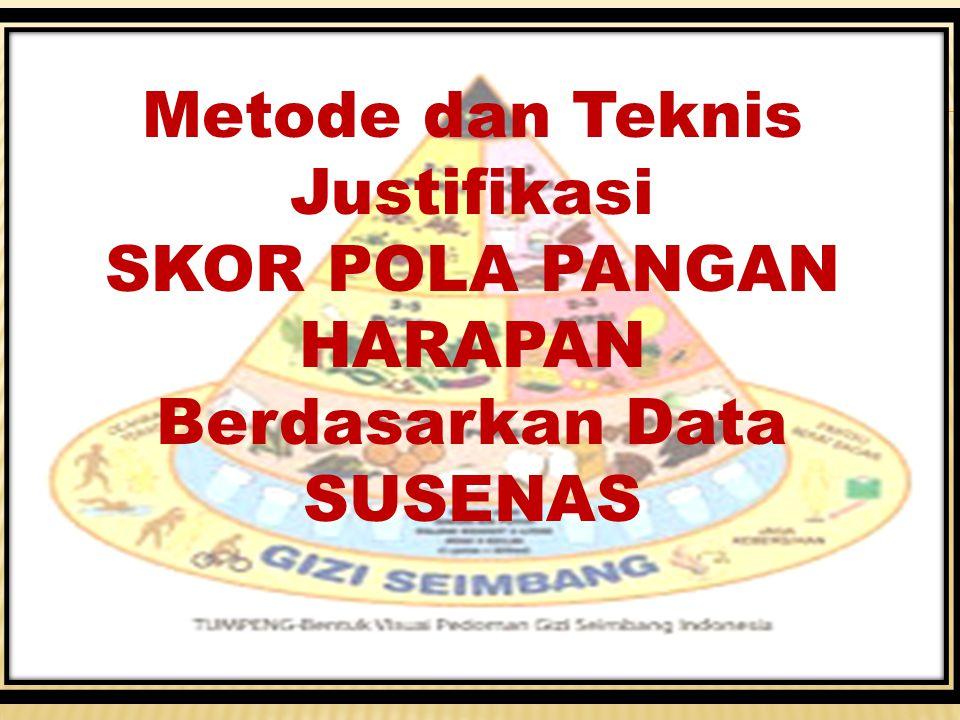 Metode dan Teknis Justifikasi SKOR POLA PANGAN HARAPAN Berdasarkan Data SUSENAS