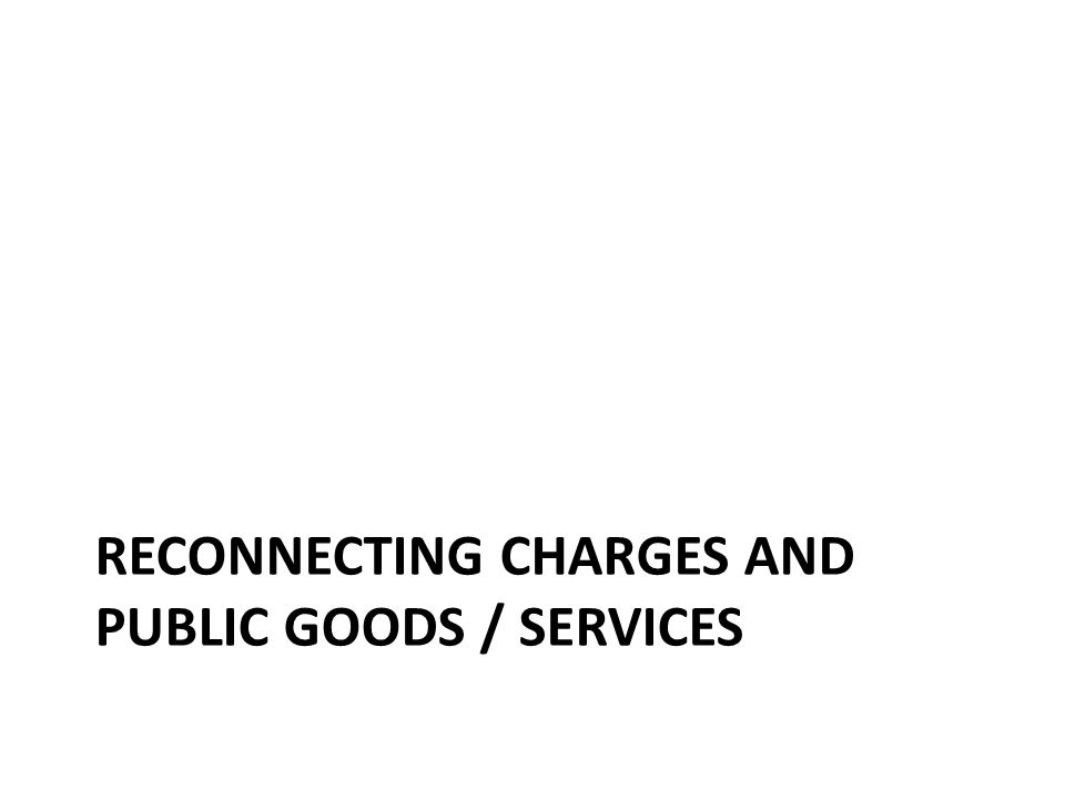 RECONNECTING CHARGES AND PUBLIC GOODS / SERVICES