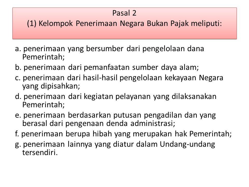 Pasal 2 (1) Kelompok Penerimaan Negara Bukan Pajak meliputi: