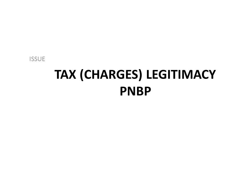 TAX (CHARGES) LEGITIMACY PNBP