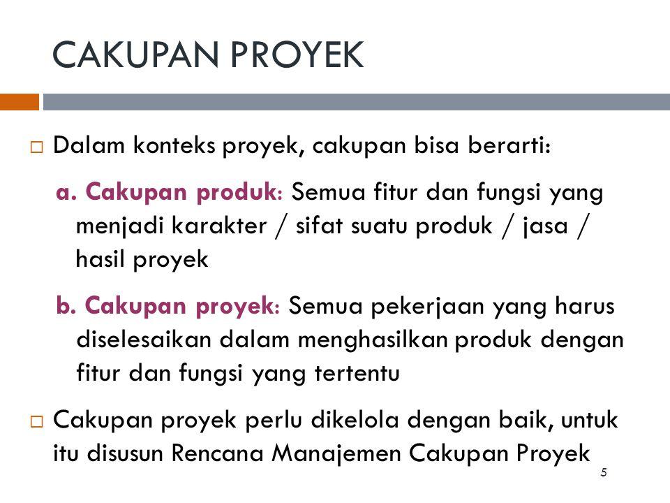 CAKUPAN PROYEK Dalam konteks proyek, cakupan bisa berarti: