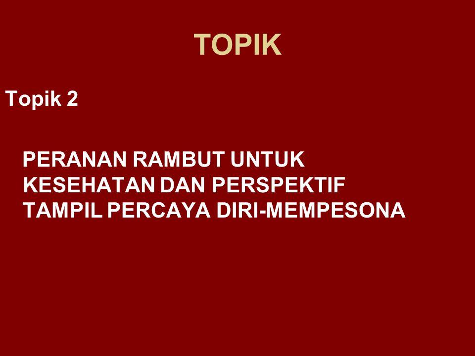TOPIK Topik 2 PERANAN RAMBUT UNTUK KESEHATAN DAN PERSPEKTIF TAMPIL PERCAYA DIRI-MEMPESONA