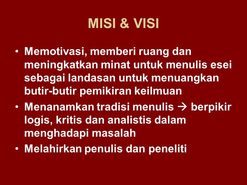 MISI & VISI Memotivasi, memberi ruang dan meningkatkan minat untuk menulis esei sebagai landasan untuk menuangkan butir-butir pemikiran keilmuan.