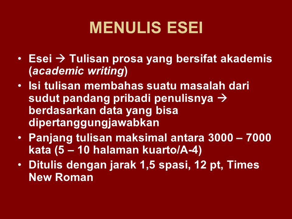 MENULIS ESEI Esei  Tulisan prosa yang bersifat akademis (academic writing)