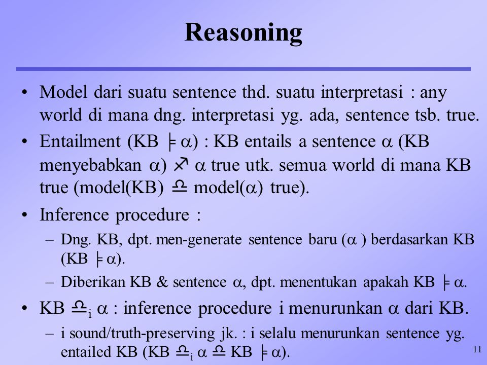 Reasoning Model dari suatu sentence thd. suatu interpretasi : any world di mana dng. interpretasi yg. ada, sentence tsb. true.