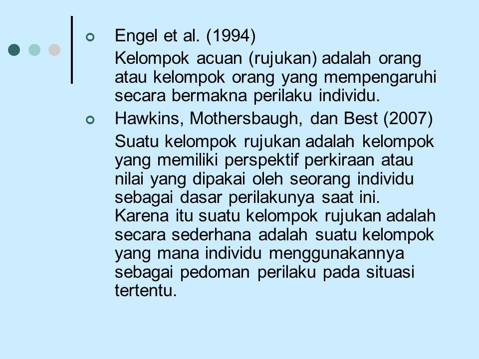 Engel et al. (1994) Kelompok acuan (rujukan) adalah orang atau kelompok orang yang mempengaruhi secara bermakna perilaku individu.