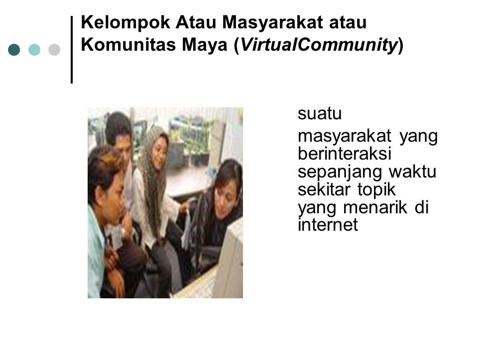 Kelompok Atau Masyarakat atau Komunitas Maya (VirtualCommunity)