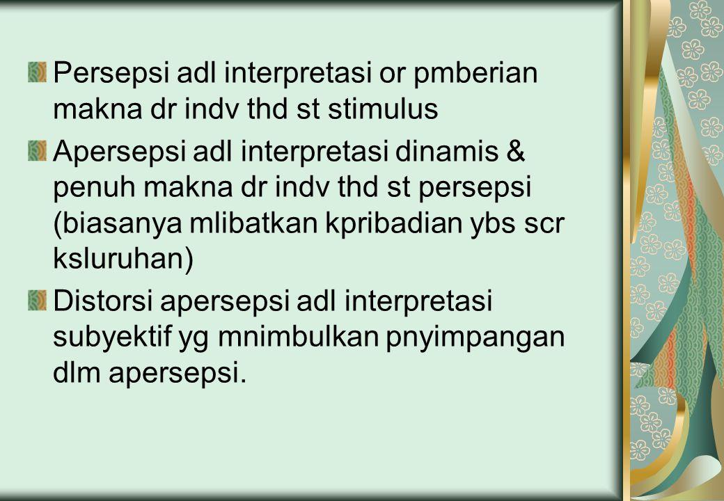 Persepsi adl interpretasi or pmberian makna dr indv thd st stimulus