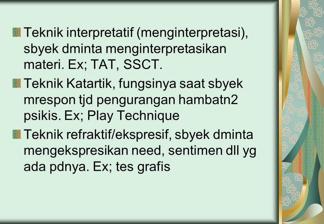 Teknik interpretatif (menginterpretasi), sbyek dminta menginterpretasikan materi. Ex; TAT, SSCT.