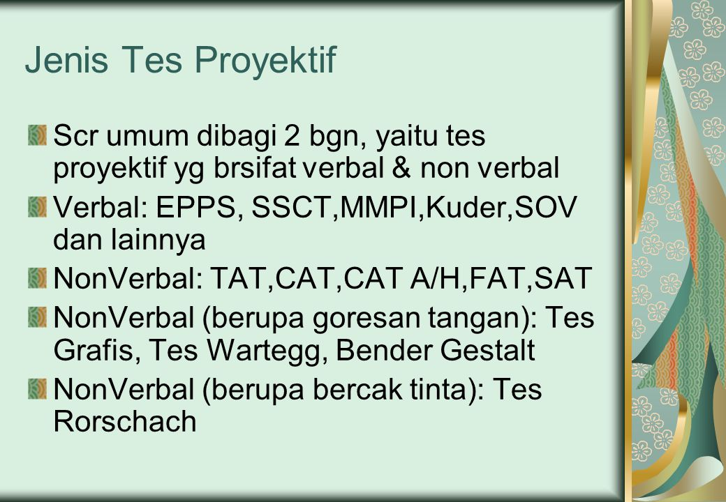 Jenis Tes Proyektif Scr umum dibagi 2 bgn, yaitu tes proyektif yg brsifat verbal & non verbal. Verbal: EPPS, SSCT,MMPI,Kuder,SOV dan lainnya.