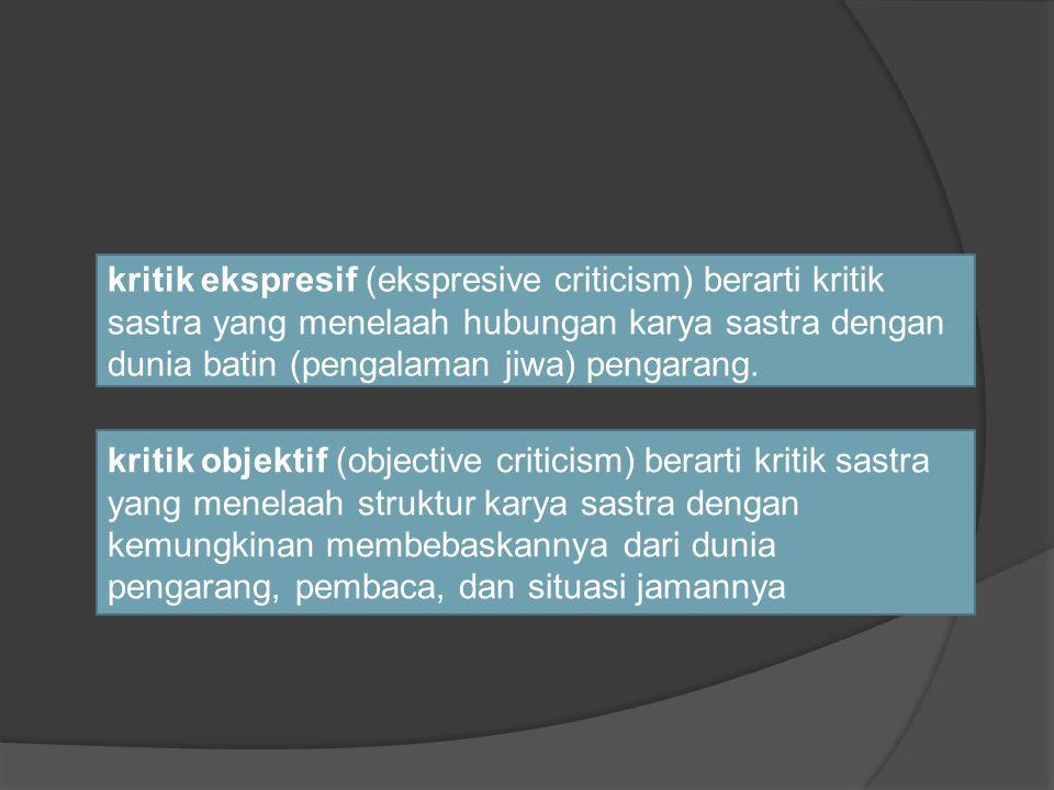 kritik ekspresif (ekspresive criticism) berarti kritik sastra yang menelaah hubungan karya sastra dengan dunia batin (pengalaman jiwa) pengarang.