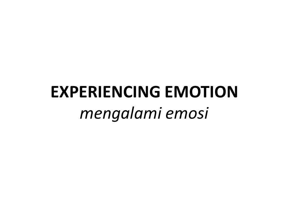 EXPERIENCING EMOTION mengalami emosi