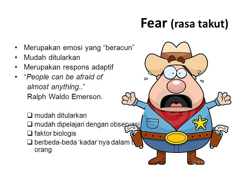 Fear (rasa takut) Merupakan emosi yang beracun Mudah ditularkan