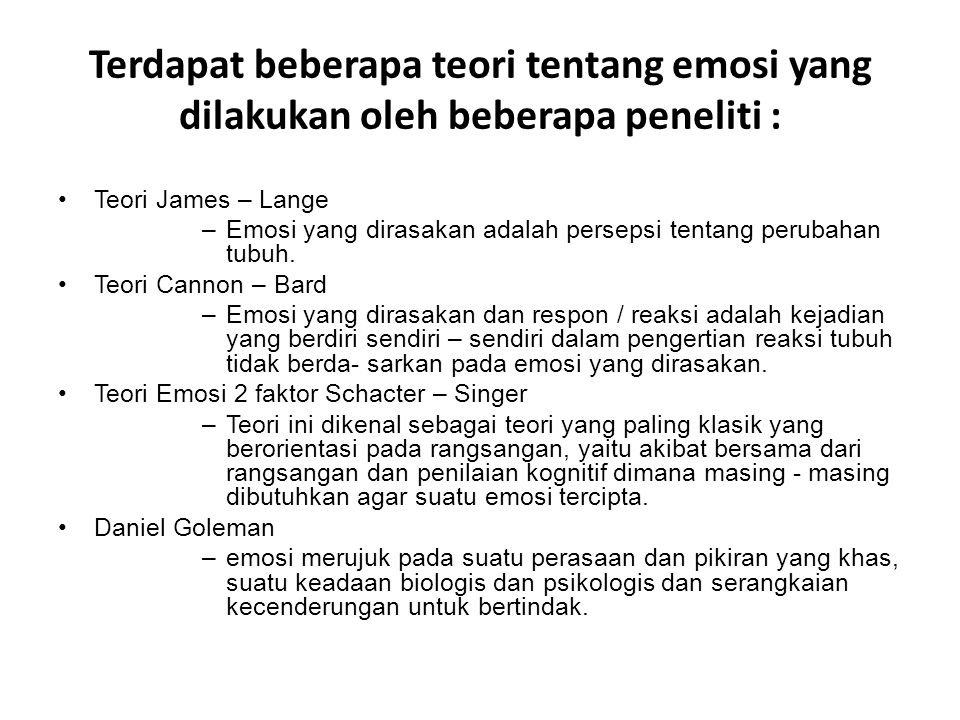 Terdapat beberapa teori tentang emosi yang dilakukan oleh beberapa peneliti :
