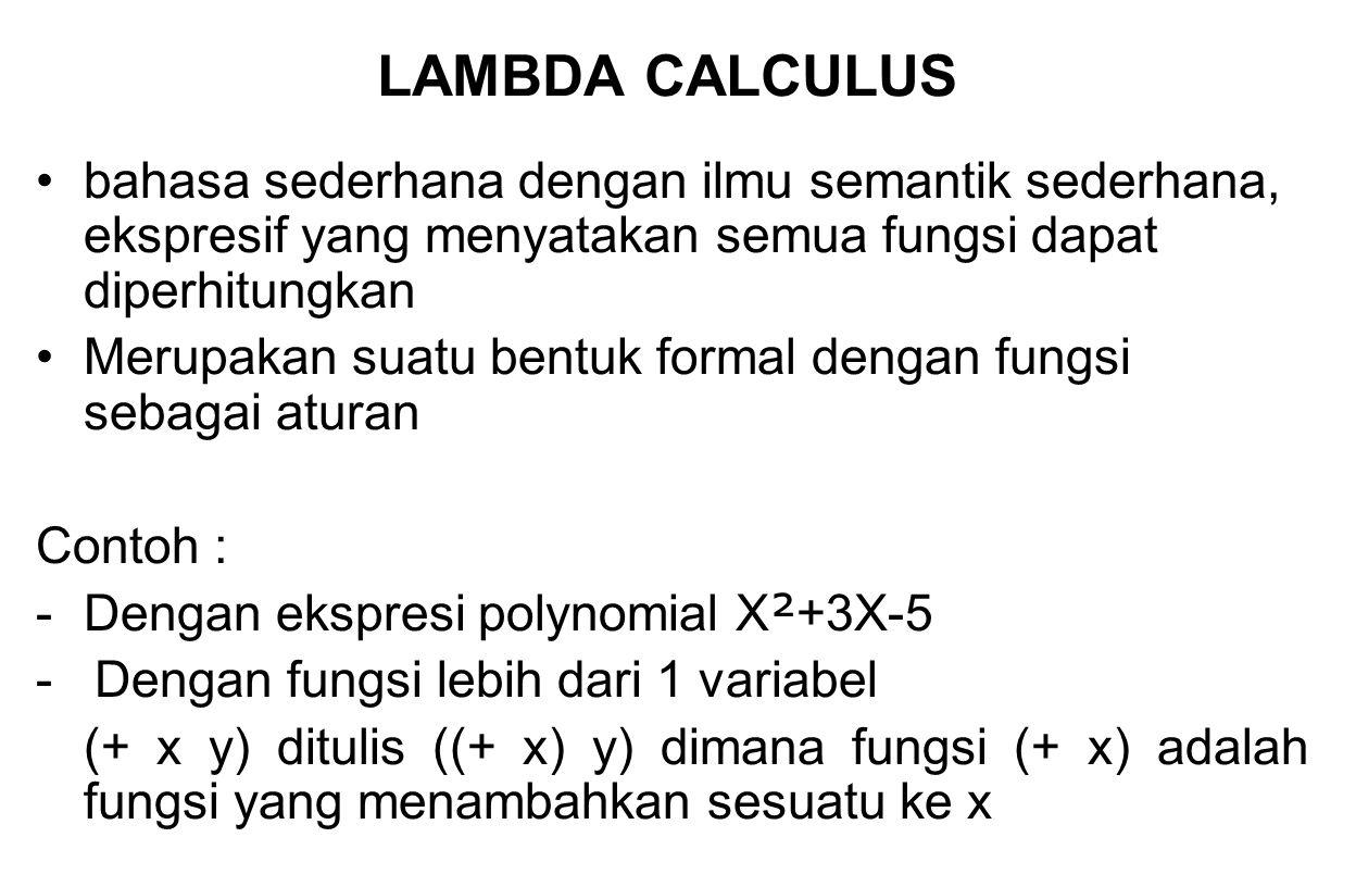 LAMBDA CALCULUS bahasa sederhana dengan ilmu semantik sederhana, ekspresif yang menyatakan semua fungsi dapat diperhitungkan.