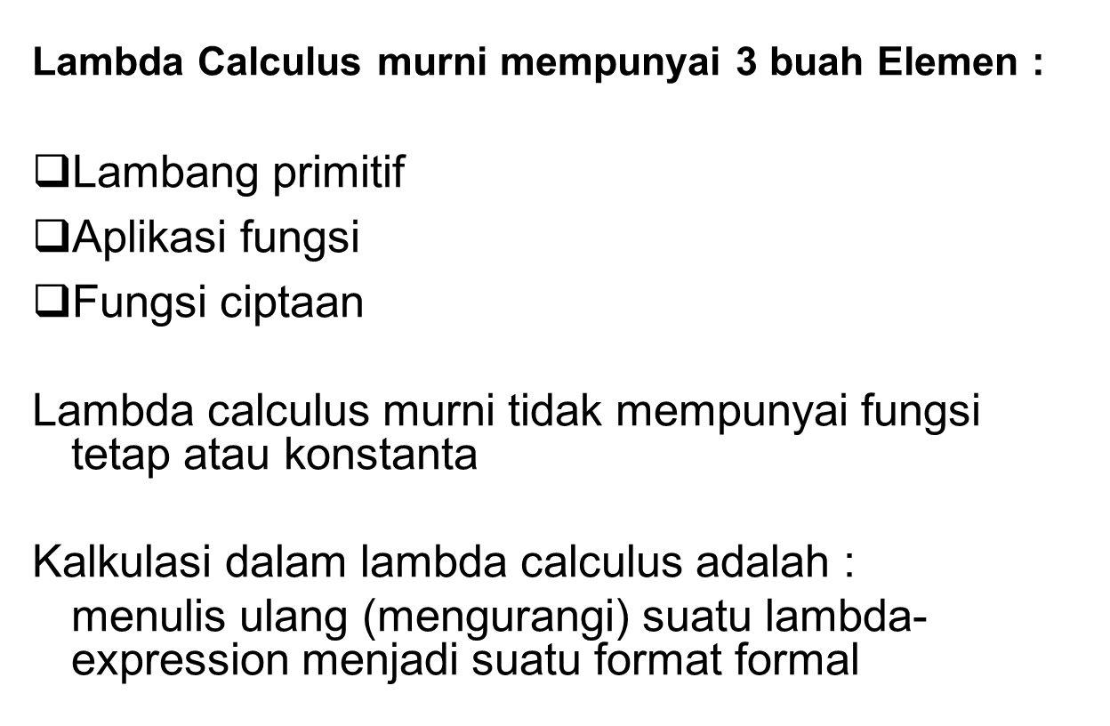 Lambda calculus murni tidak mempunyai fungsi tetap atau konstanta