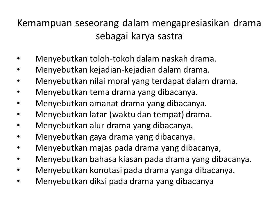 Kemampuan seseorang dalam mengapresiasikan drama sebagai karya sastra