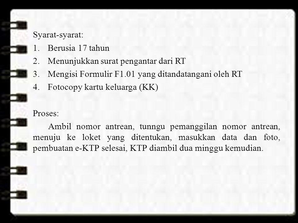 Syarat-syarat: Berusia 17 tahun. Menunjukkan surat pengantar dari RT. Mengisi Formulir F1.01 yang ditandatangani oleh RT.