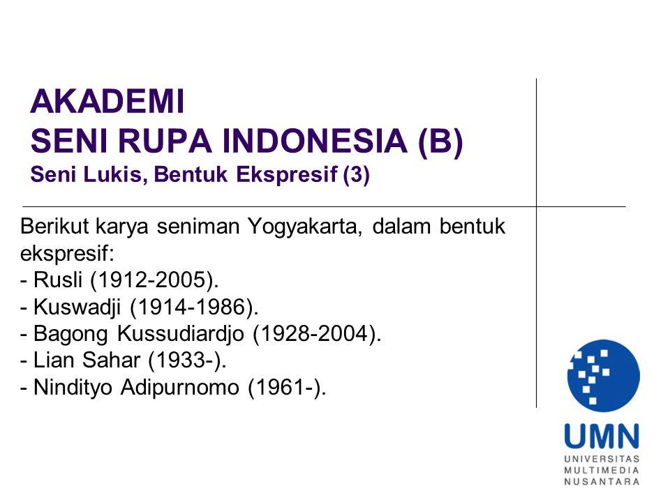 AKADEMI SENI RUPA INDONESIA (B) Seni Lukis, Bentuk Ekspresif (3)