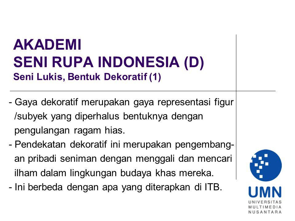 AKADEMI SENI RUPA INDONESIA (D) Seni Lukis, Bentuk Dekoratif (1)