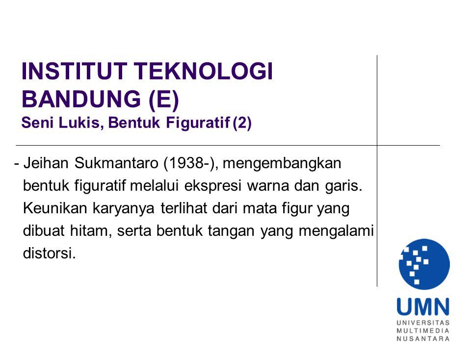 INSTITUT TEKNOLOGI BANDUNG (E) Seni Lukis, Bentuk Figuratif (2)