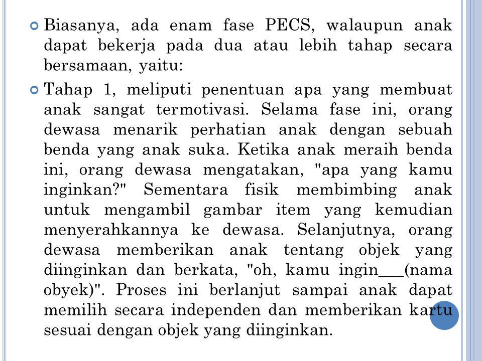 Biasanya, ada enam fase PECS, walaupun anak dapat bekerja pada dua atau lebih tahap secara bersamaan, yaitu: