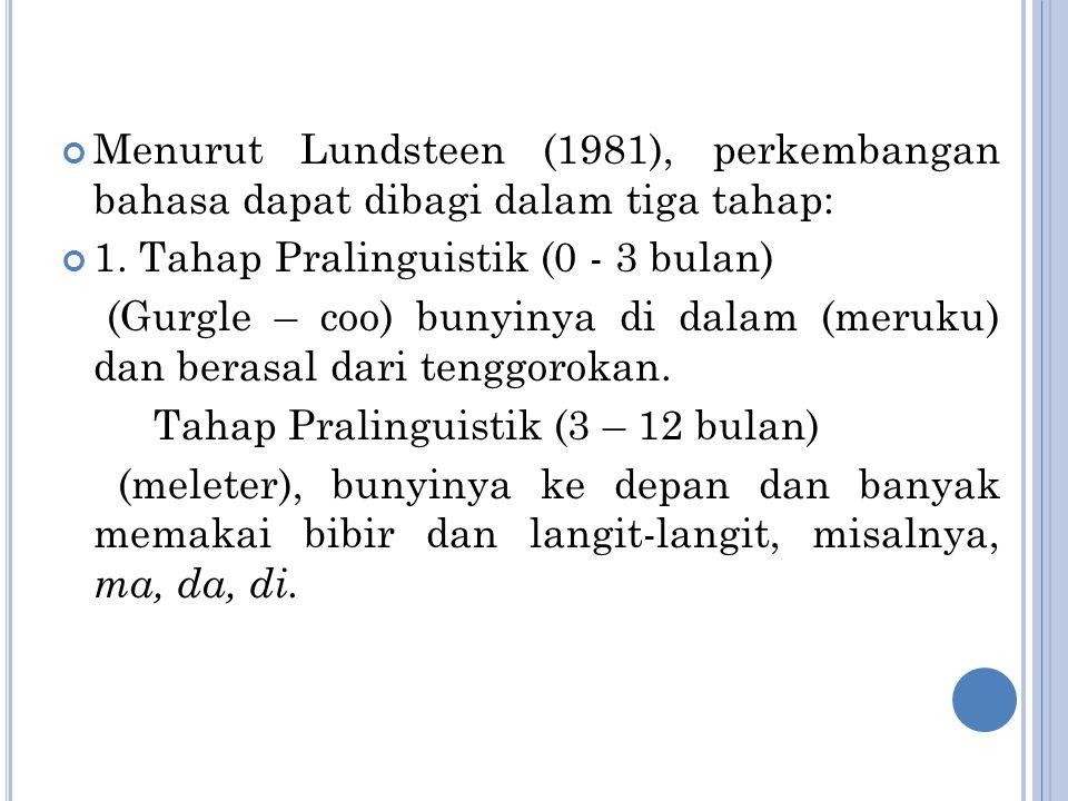 Menurut Lundsteen (1981), perkembangan bahasa dapat dibagi dalam tiga tahap: