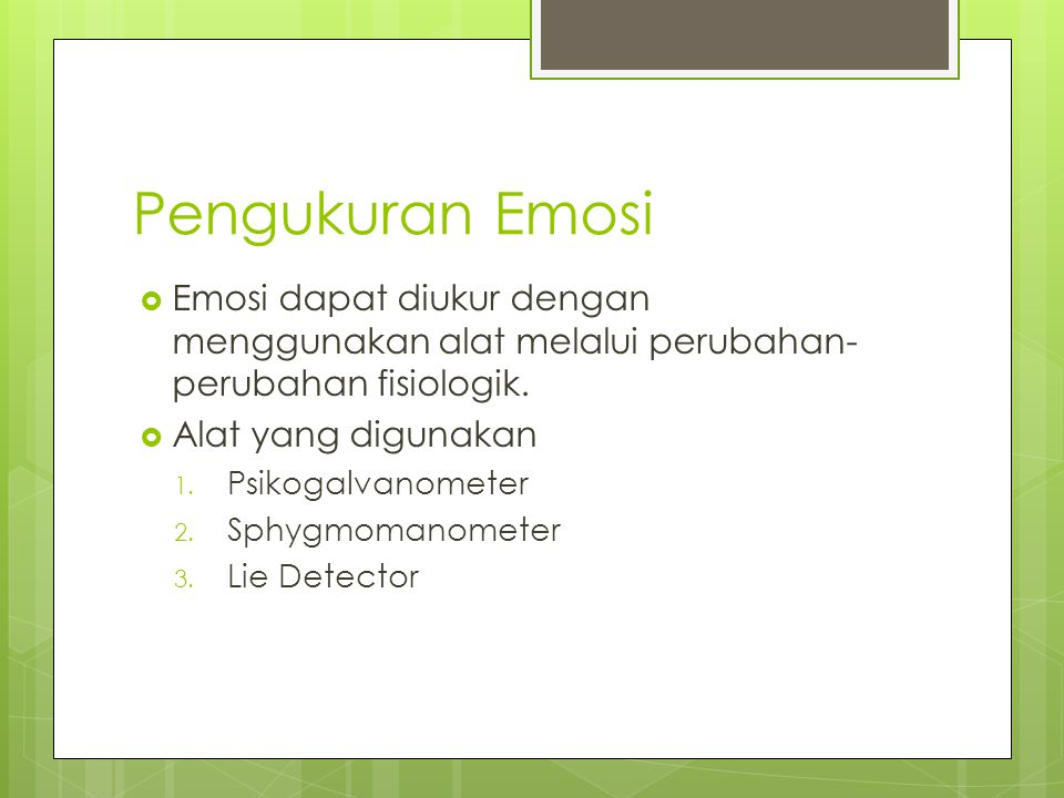 Pengukuran Emosi Emosi dapat diukur dengan menggunakan alat melalui perubahan-perubahan fisiologik.
