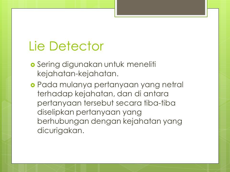 Lie Detector Sering digunakan untuk meneliti kejahatan-kejahatan.