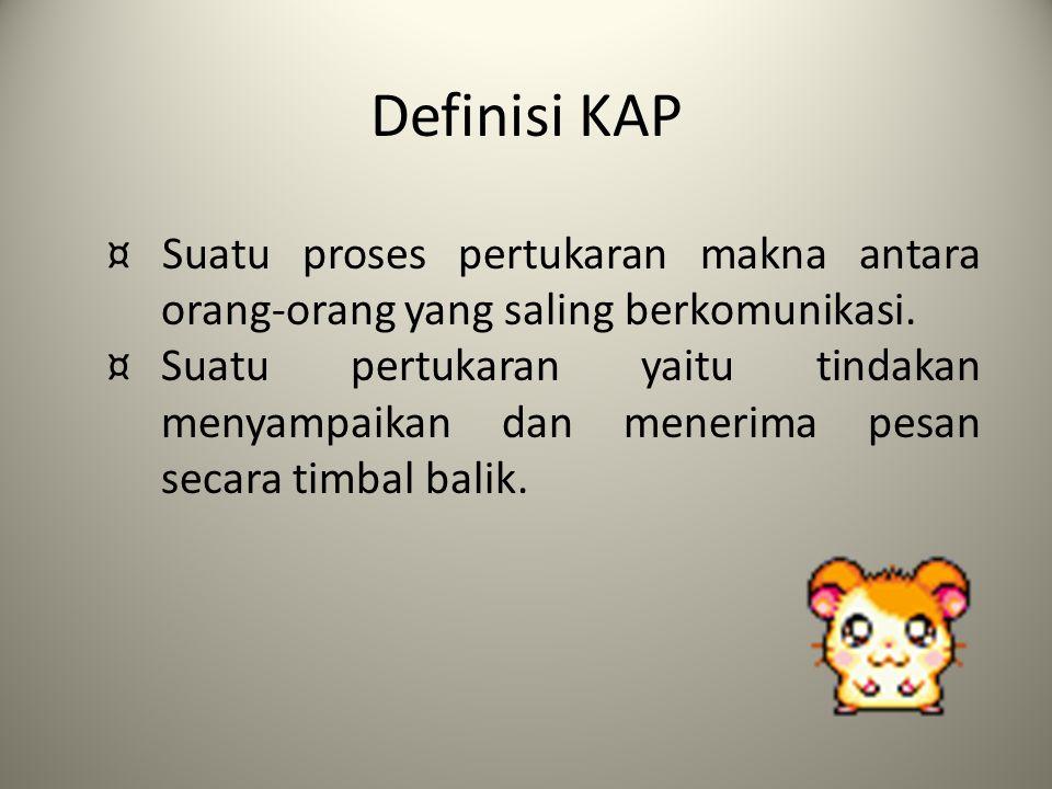 Definisi KAP ¤ Suatu proses pertukaran makna antara orang-orang yang saling berkomunikasi.