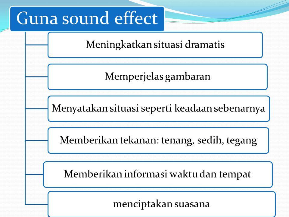 Guna sound effect Meningkatkan situasi dramatis Memperjelas gambaran