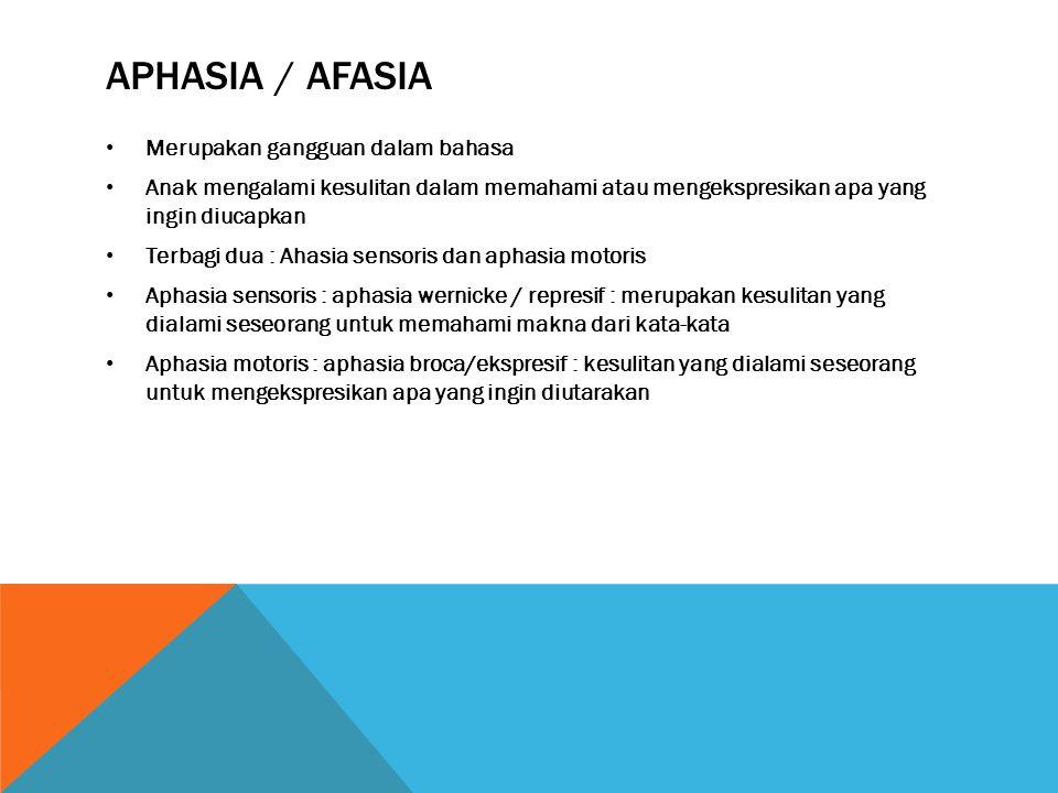 Aphasia / afasia Merupakan gangguan dalam bahasa
